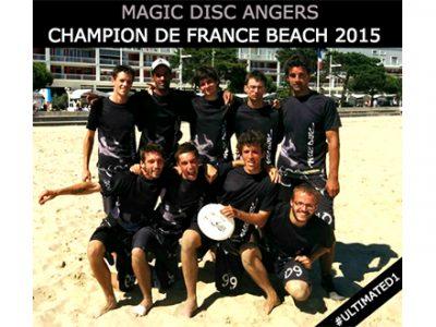 © 2015 - Après de nombreuses places d'honneur, Magic Disc (Angers) est enfin Champion de France Beach